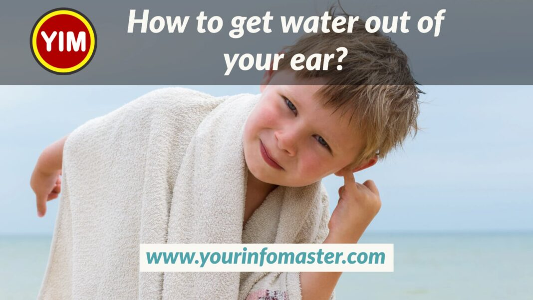 how to get water out of your ear, how to get water out of your ear that won't come out, how to get water out of your ear when nothing else works, how to get water out of your ear after swimming, how to get pool water out of your ear, how to get water out of your inner ear, how to get water out of your ear quickly, how to get trapped water out of your ear, how to get water out of your ear drum, ultimate guide, Symptoms of swimmer's ear